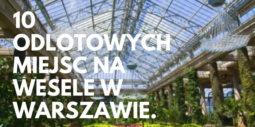 10 odlotowych miejscówek na wesele w Warszawie